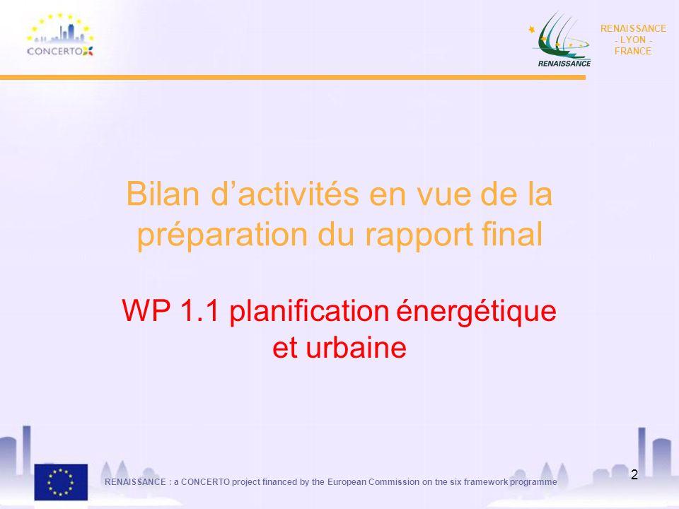 RENAISSANCE : a CONCERTO project financed by the European Commission on tne six framework programme RENAISSANCE - LYON - FRANCE 2 Bilan dactivités en
