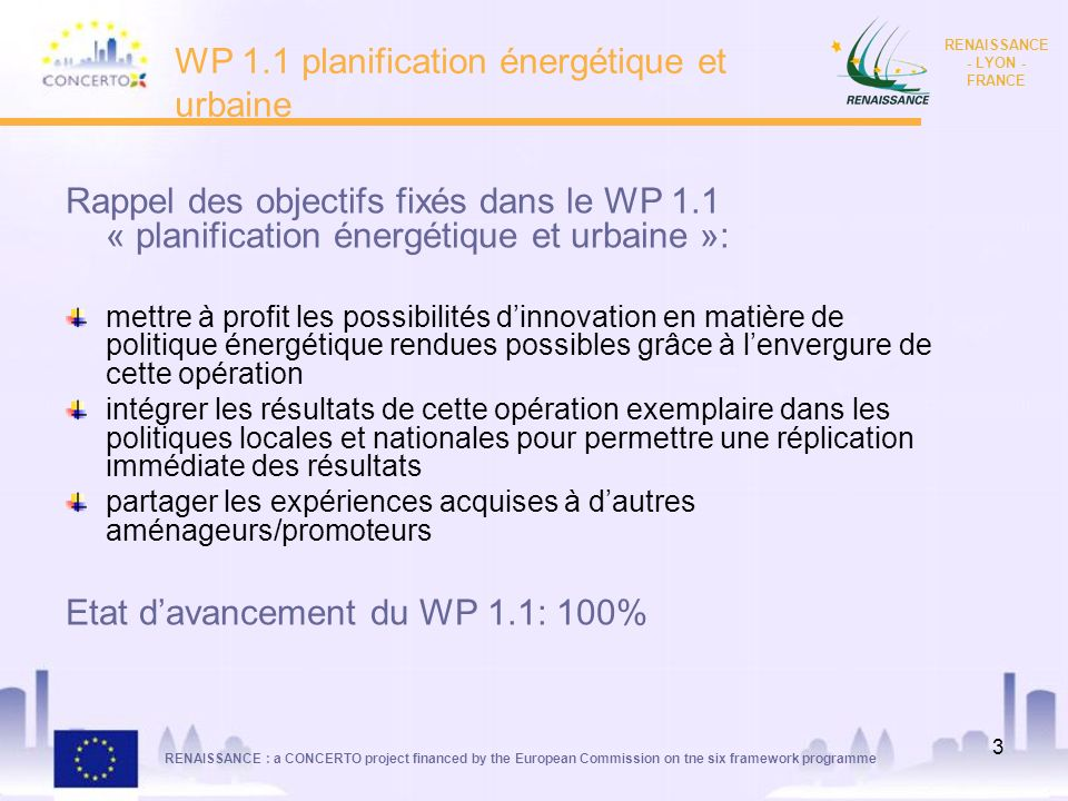 RENAISSANCE : a CONCERTO project financed by the European Commission on tne six framework programme RENAISSANCE - LYON - FRANCE 3 WP 1.1 planification