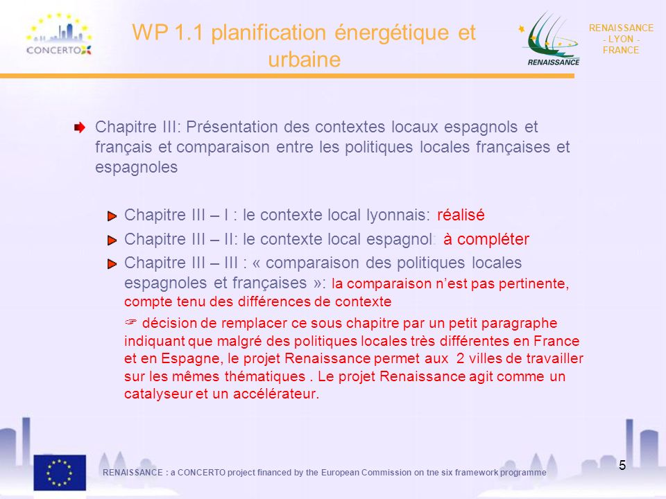 RENAISSANCE : a CONCERTO project financed by the European Commission on tne six framework programme RENAISSANCE - LYON - FRANCE 5 WP 1.1 planification