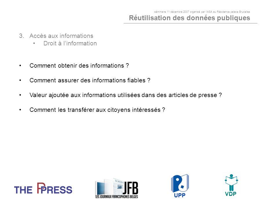 3.Accès aux informations Droit à linformation Comment obtenir des informations ? Comment assurer des informations fiables ? Valeur ajoutée aux informa