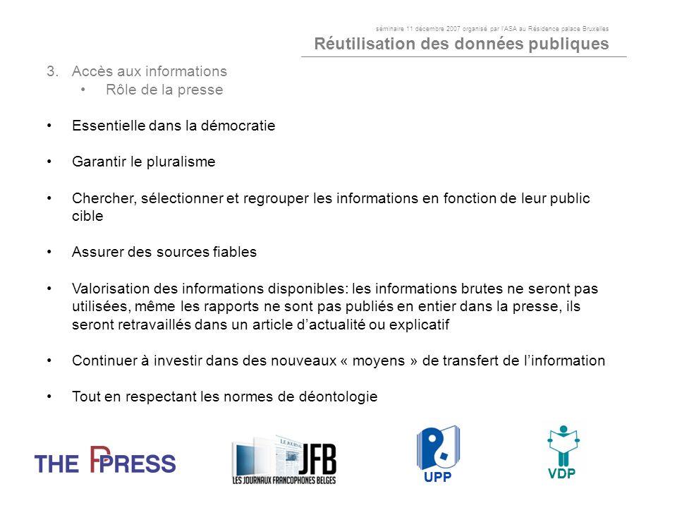 3.Accès aux informations Rôle de la presse Essentielle dans la démocratie Garantir le pluralisme Chercher, sélectionner et regrouper les informations