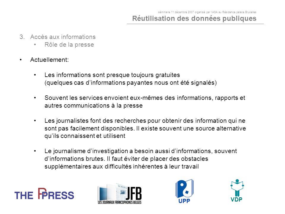 3.Accès aux informations Rôle de la presse Actuellement: Les informations sont presque toujours gratuites (quelques cas dinformations payantes nous on
