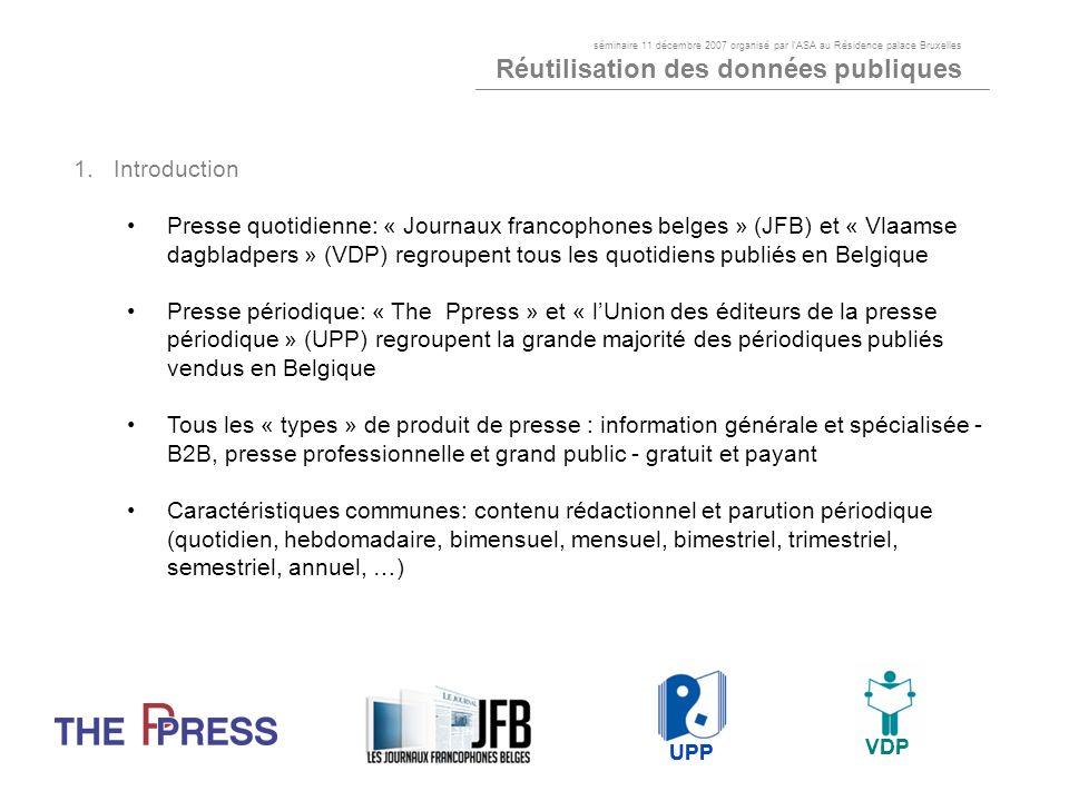 1.Introduction Presse quotidienne: « Journaux francophones belges » (JFB) et « Vlaamse dagbladpers » (VDP) regroupent tous les quotidiens publiés en B