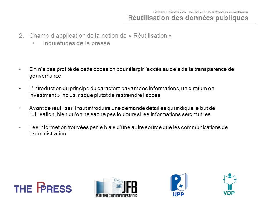 3.Accès aux informations Liberté dexpression Larticle 10 du CEDH et la Constitution belge Code de principes de journalisme adopté en 1982 par les fédérations déditeurs et de journalistes: « La liberté dexpression est un des droits fondamentaux de lhomme ; sans elle, lopinion publique ne peut être informée adéquatement.