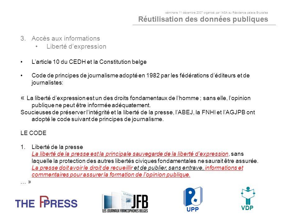 3.Accès aux informations Liberté dexpression Larticle 10 du CEDH et la Constitution belge Code de principes de journalisme adopté en 1982 par les fédé