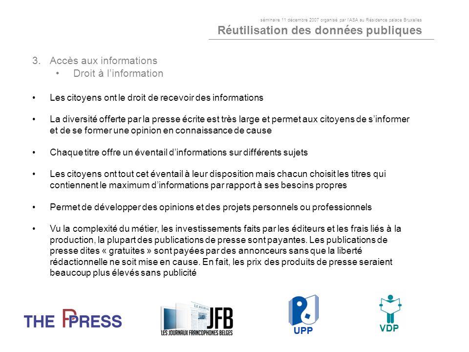 3.Accès aux informations Droit à linformation Les citoyens ont le droit de recevoir des informations La diversité offerte par la presse écrite est trè