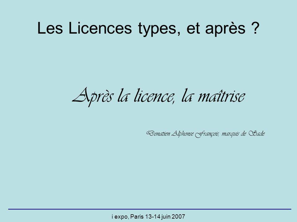 i expo, Paris 13-14 juin 2007 Les Licences types, et après ? Donatien Alphonse François, marquis de Sade Après la licence, la maîtrise