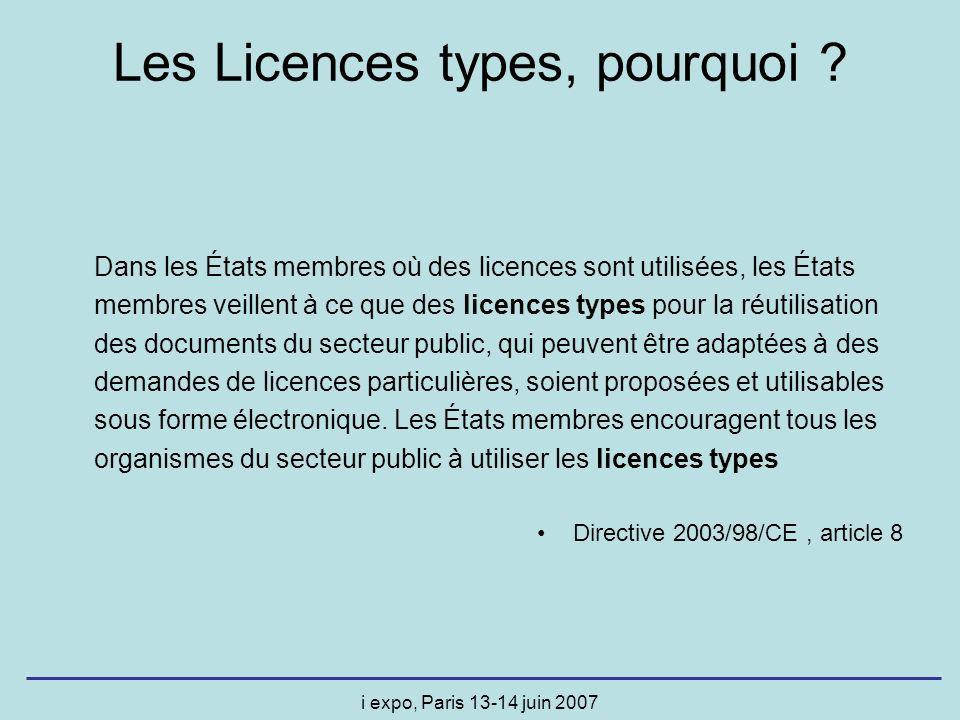 i expo, Paris 13-14 juin 2007 Dans les États membres où des licences sont utilisées, les États membres veillent à ce que des licences types pour la réutilisation des documents du secteur public, qui peuvent être adaptées à des demandes de licences particulières, soient proposées et utilisables sous forme électronique.
