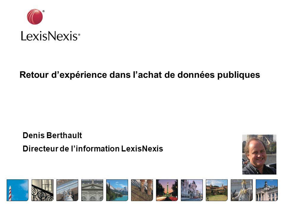 Retour dexpérience dans lachat de données publiques Denis Berthault Directeur de linformation LexisNexis