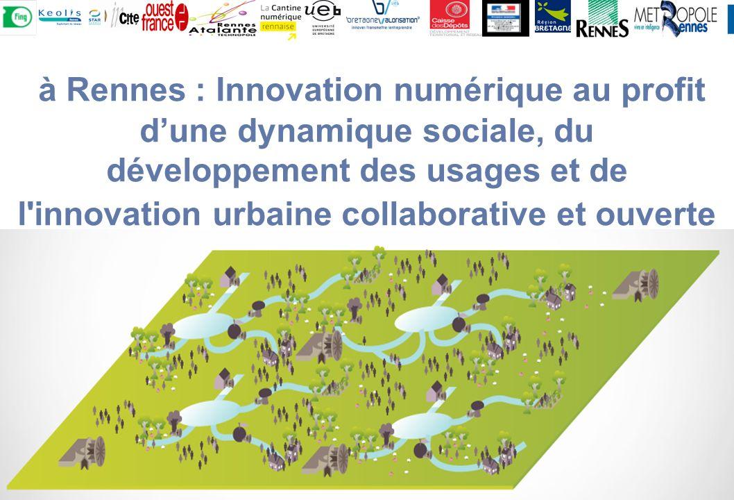 à Rennes : Innovation numérique au profit dune dynamique sociale, du développement des usages et de l innovation urbaine collaborative et ouverte