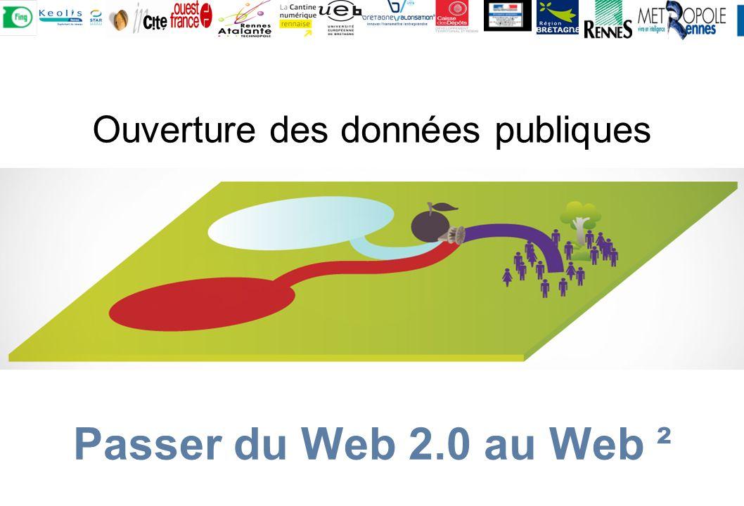 Ouverture des données publiques Passer du Web 2.0 au Web ²