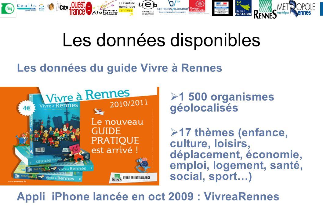 Les données du guide Vivre à Rennes Appli iPhone lancée en oct 2009 : VivreaRennes Les données disponibles 1 500 organismes géolocalisés 17 thèmes (enfance, culture, loisirs, déplacement, économie, emploi, logement, santé, social, sport…)