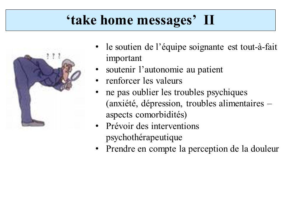 take home messages II le soutien de léquipe soignante est tout-à-fait important soutenir lautonomie au patient renforcer les valeurs ne pas oublier le