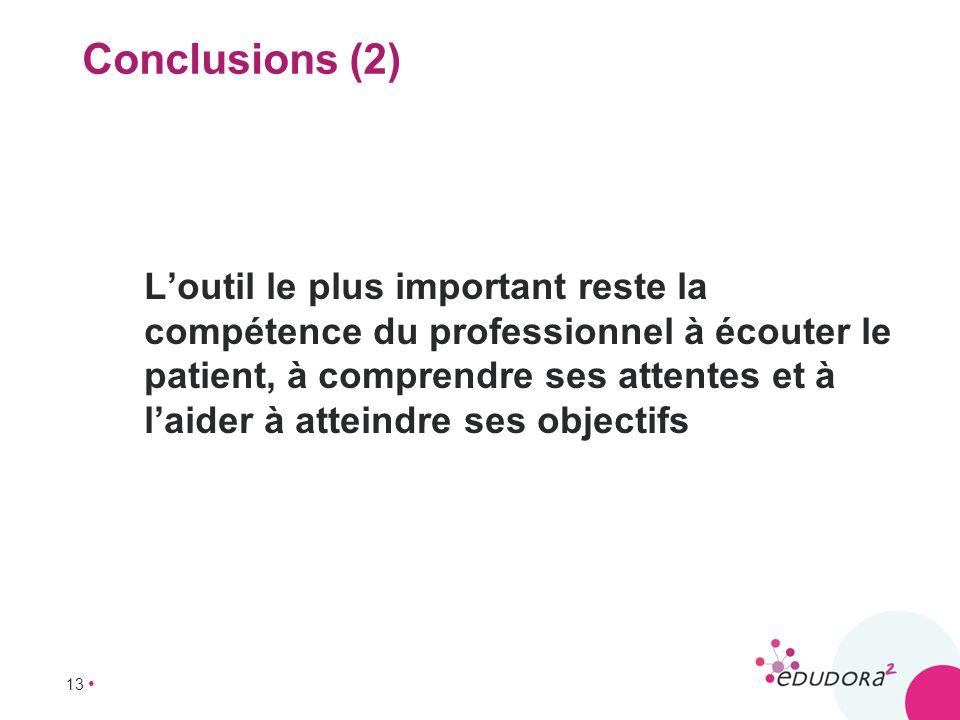 13 Conclusions (2) Loutil le plus important reste la compétence du professionnel à écouter le patient, à comprendre ses attentes et à laider à atteind