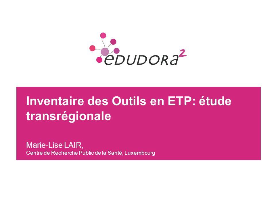 2 Inventaire des Outils en ETP: étude transrégionale Marie-Lise LAIR, Centre de Recherche Public de la Santé, Luxembourg
