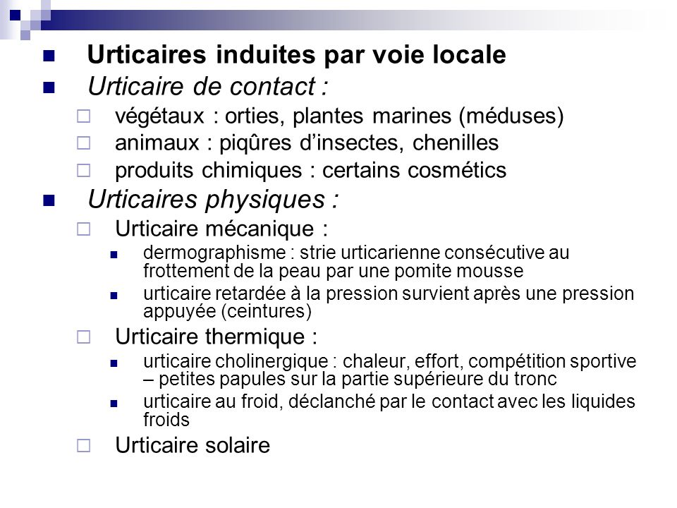 Urticaires induites par voie locale Urticaire de contact : végétaux : orties, plantes marines (méduses) animaux : piqûres dinsectes, chenilles produit