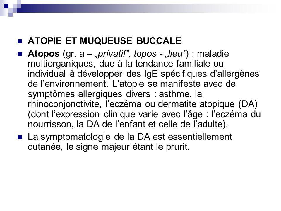 ATOPIE ET MUQUEUSE BUCCALE Atopos (gr. a – privatif, topos - lieu) : maladie multiorganiques, due à la tendance familiale ou individual à développer d