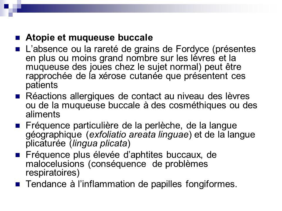 Atopie et muqueuse buccale Labsence ou la rareté de grains de Fordyce (présentes en plus ou moins grand nombre sur les lèvres et la muqueuse des joues