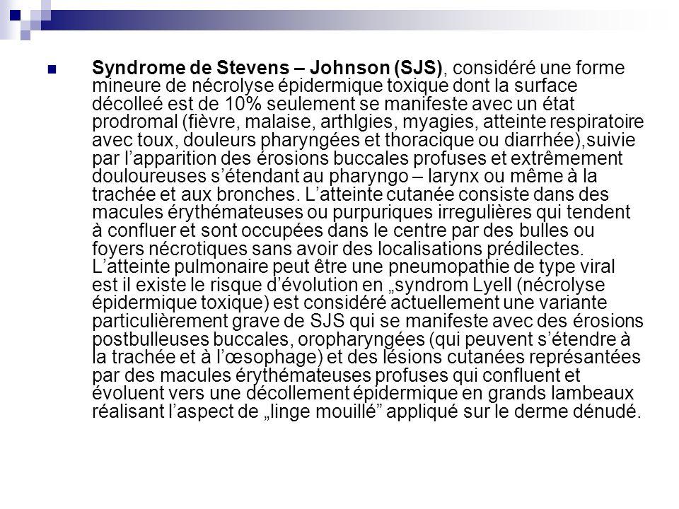 Syndrome de Stevens – Johnson (SJS), considéré une forme mineure de nécrolyse épidermique toxique dont la surface décolleé est de 10% seulement se man