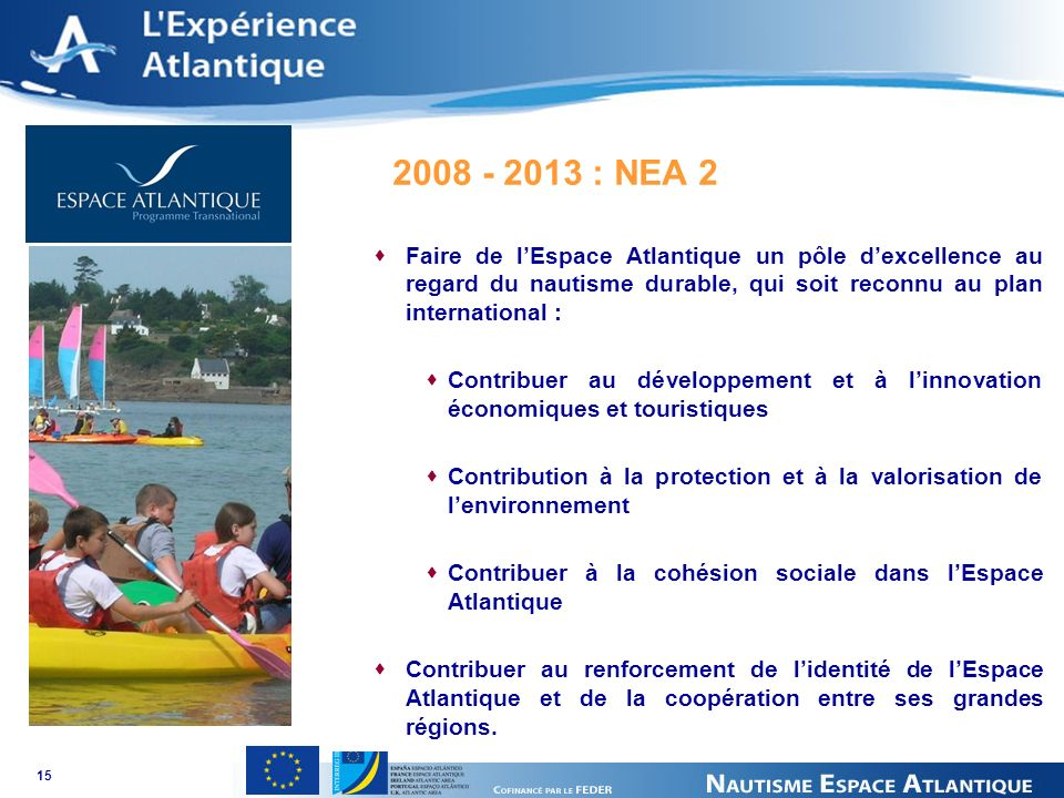 15 2008 - 2013 : NEA 2 Faire de lEspace Atlantique un pôle dexcellence au regard du nautisme durable, qui soit reconnu au plan international : Contrib