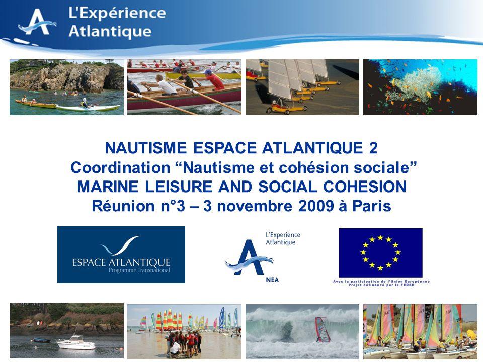 1 NAUTISME ESPACE ATLANTIQUE 2 Coordination Nautisme et cohésion sociale MARINE LEISURE AND SOCIAL COHESION Réunion n°3 – 3 novembre 2009 à Paris