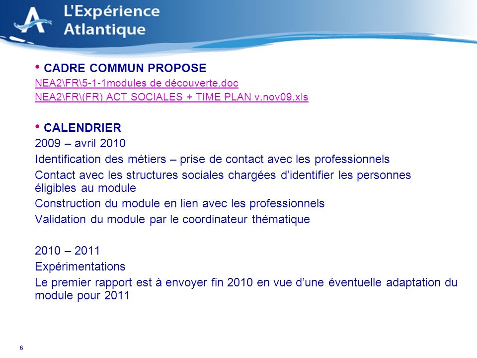 6 CADRE COMMUN PROPOSE NEA2\FR\5-1-1modules de découverte.doc NEA2\FR\(FR) ACT SOCIALES + TIME PLAN v.nov09.xls CALENDRIER 2009 – avril 2010 Identific