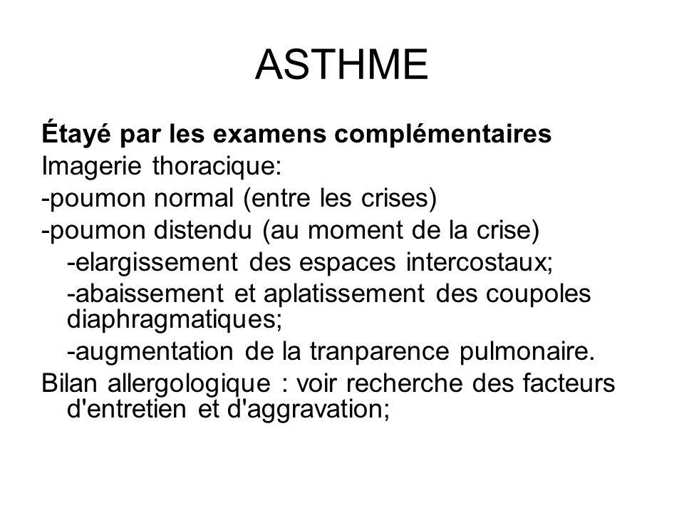 ASTHME Étayé par les examens complémentaires Imagerie thoracique: -poumon normal (entre les crises) -poumon distendu (au moment de la crise) -elargiss