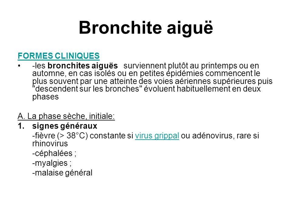 Bronchite aiguë FORMES CLINIQUES -les bronchites aiguës surviennent plutôt au printemps ou en automne, en cas isolés ou en petites épidémies commencen