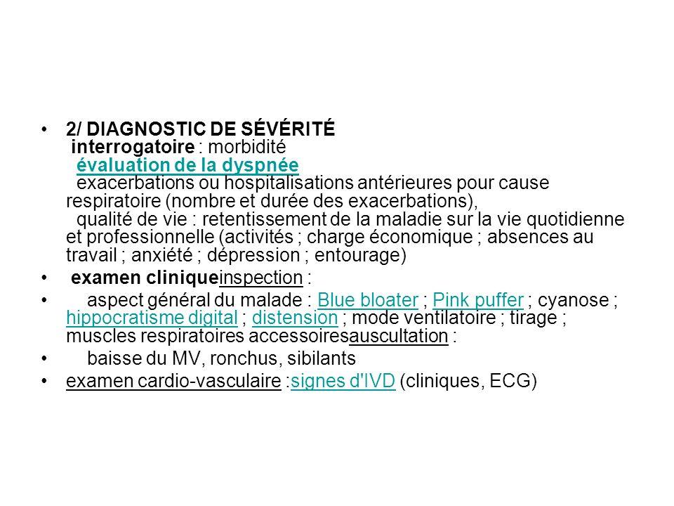 2/ DIAGNOSTIC DE SÉVÉRITÉ interrogatoire : morbidité évaluation de la dyspnée exacerbations ou hospitalisations antérieures pour cause respiratoire (n