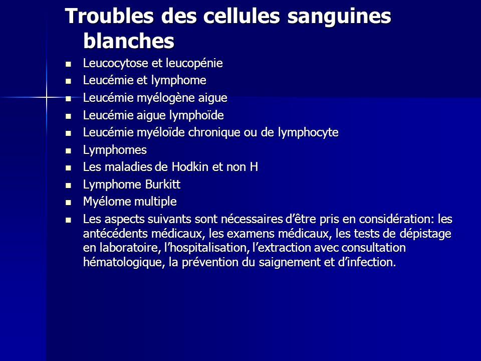 Troubles des cellules sanguines blanches Leucocytose et leucopénie Leucocytose et leucopénie Leucémie et lymphome Leucémie et lymphome Leucémie myélog