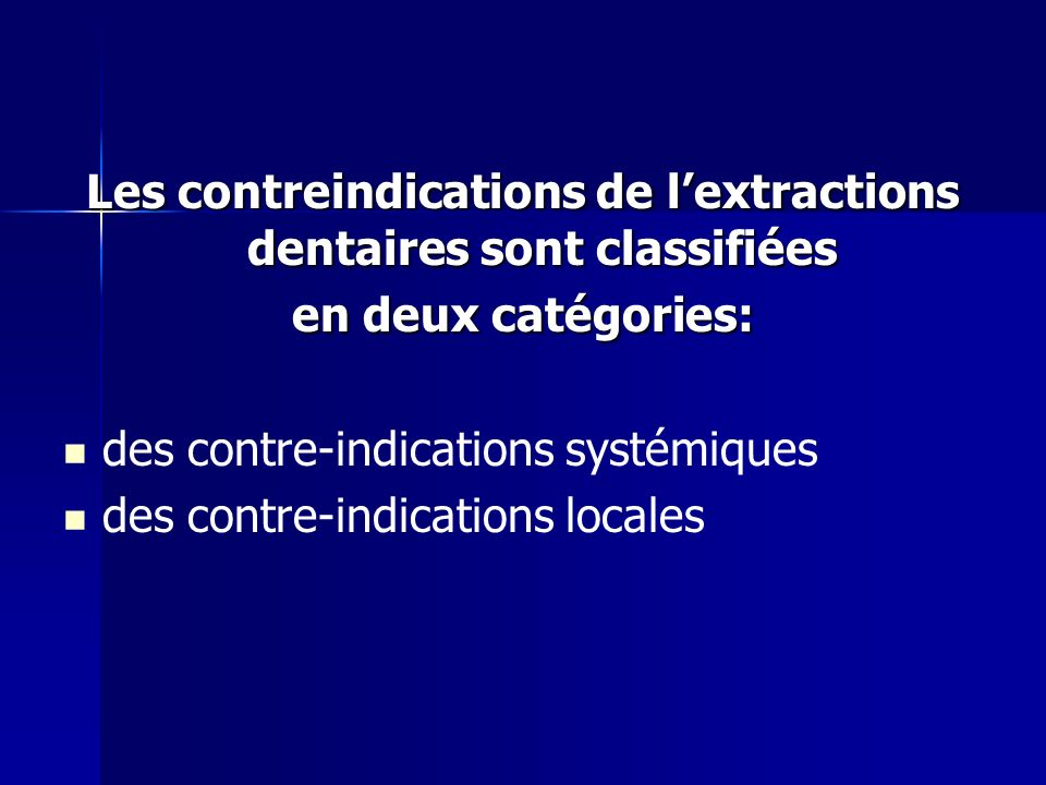 Les contreindications de lextractions dentaires sont classifiées en deux catégories: des contre-indications systémiques des contre-indications locales