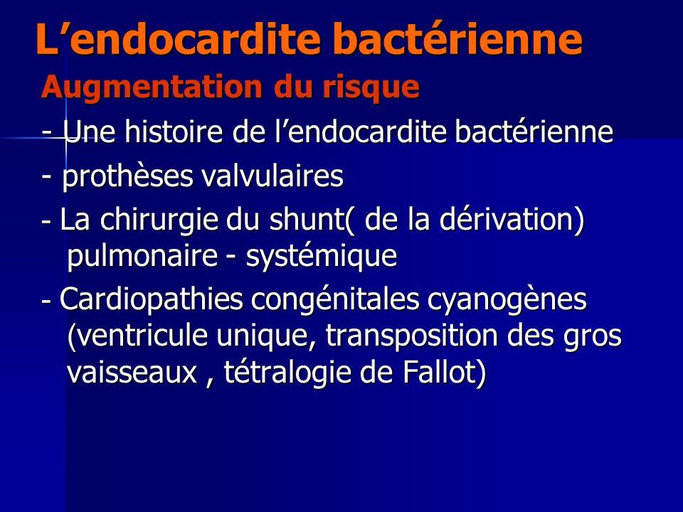 Lendocardite bactérienne Augmentation du risque - Une histoire de lendocardite bactérienne - prothèses valvulaires - La chirurgie du shunt( de la déri
