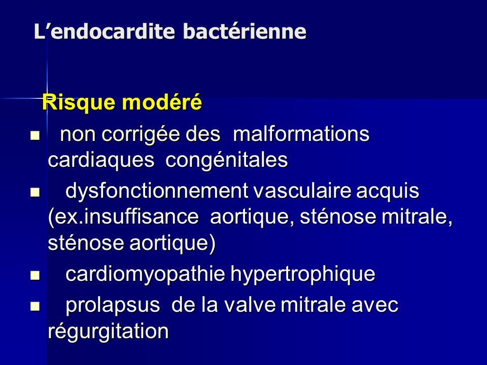 Lendocardite bactérienne Risque modéré Risque modéré non corrigée des malformations cardiaques congénitales non corrigée des malformations cardiaques