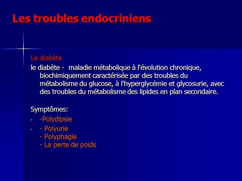 Les troubles endocriniens Le diabète le diabète - maladie métabolique à l'évolution chronique, biochimiquement caractérisée par des troubles du métabo