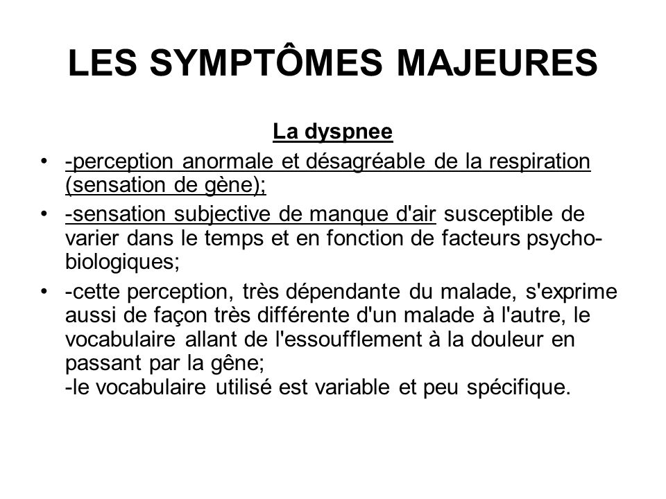 LES SYMPTÔMES MAJEURES La dyspnee -perception anormale et désagréable de la respiration (sensation de gène); -sensation subjective de manque d'air sus