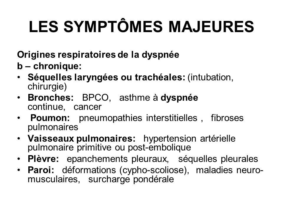 LES SYMPTÔMES MAJEURES Origines respiratoires de la dyspnée b – chronique: Séquelles laryngées ou trachéales: (intubation, chirurgie) Bronches: BPCO,