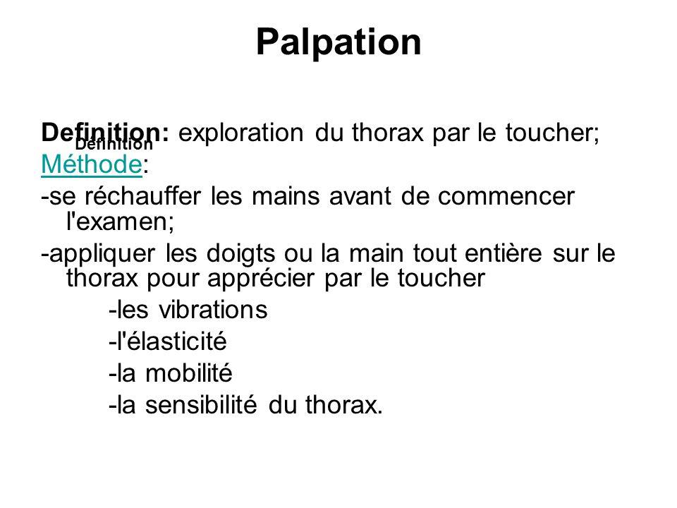 Palpation Definition: exploration du thorax par le toucher; MéthodeMéthode: -se réchauffer les mains avant de commencer l'examen; -appliquer les doigt