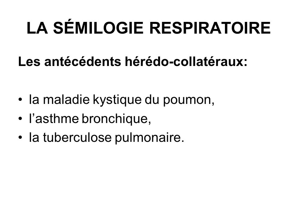 LA SÉMILOGIE RESPIRATOIRE Les antécédents pesonneles pathologique: -les maladies allergiques comme la rhinite,, rhino- conjonctivite, urticaire, œdème de Quincke sont communes aux patients souffrant d asthme bronshique allergique; -les maladies infectocontagieux de l enfance se compliquient souvent avec broncho-pneumonie et puis m ȇ me avec bronchetasies, et les vireux pulmonaire récurrentes favorisent le développement de l asthme bronchique et la pneumonie,