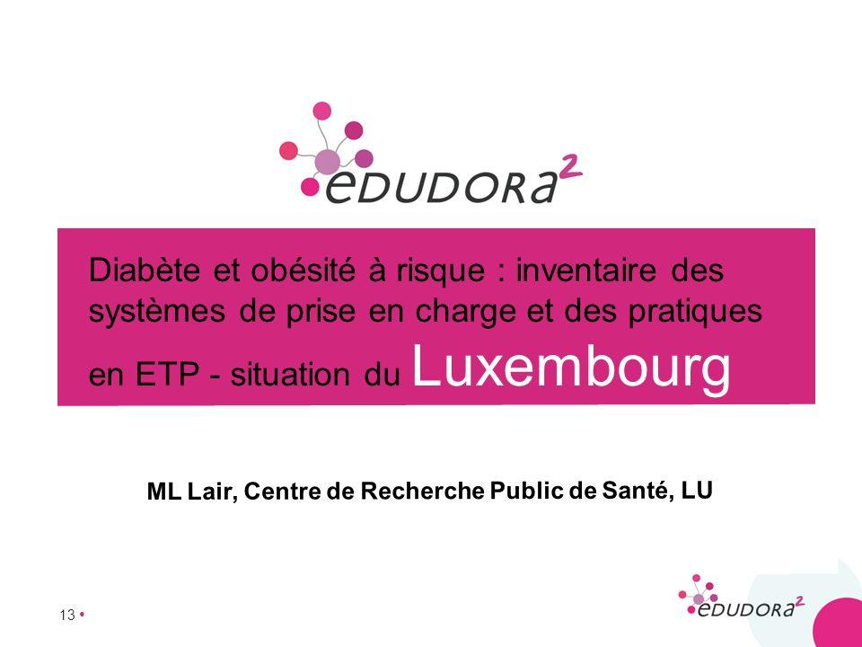 13 Diabète et obésité à risque : inventaire des systèmes de prise en charge et des pratiques en ETP - situation du Luxembourg ML Lair, Centre de Reche