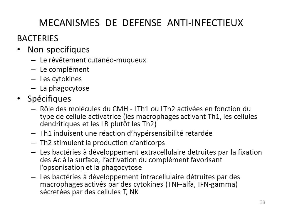 MECANISMES DE DEFENSE ANTI-INFECTIEUX BACTERIES Non-specifiques – Le révêtement cutanéo-muqueux – Le complément – Les cytokines – La phagocytose Spéci