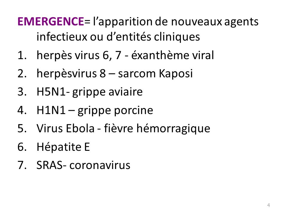 EMERGENCE= lapparition de nouveaux agents infectieux ou dentités cliniques 1.herpès virus 6, 7 - éxanthème viral 2.herpèsvirus 8 – sarcom Kaposi 3.H5N