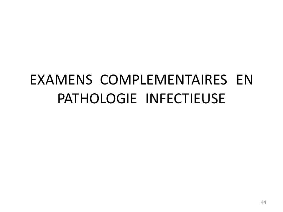 EXAMENS COMPLEMENTAIRES EN PATHOLOGIE INFECTIEUSE 44