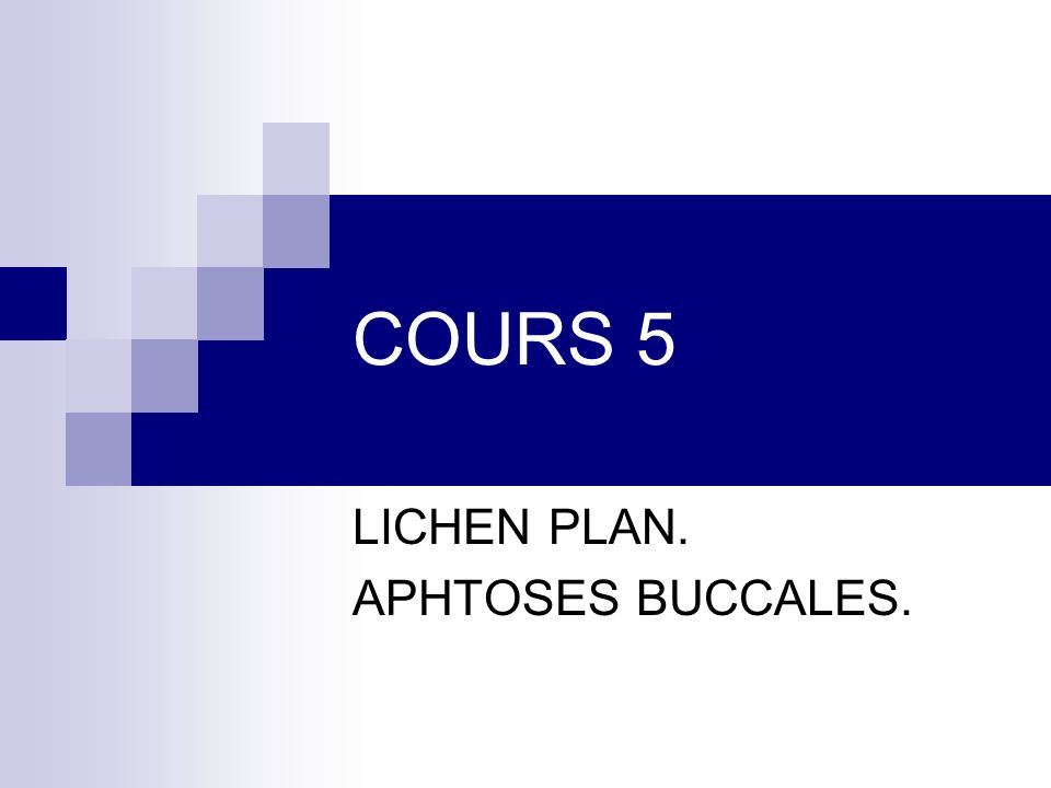 COURS 5 LICHEN PLAN. APHTOSES BUCCALES.