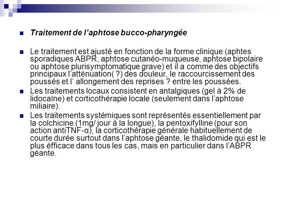 Traitement de laphtose bucco-pharyngée Le traitement est ajusté en fonction de la forme clinique (aphtes sporadiques ABPR, aphtose cutanéo-muqueuse, a
