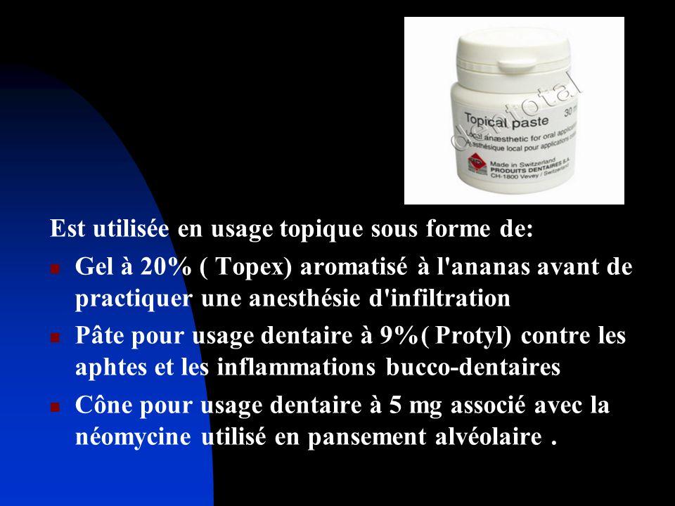 Est utilisée en usage topique sous forme de: Gel à 20% ( Topex) aromatisé à l'ananas avant de practiquer une anesthésie d'infiltration Pâte pour usage