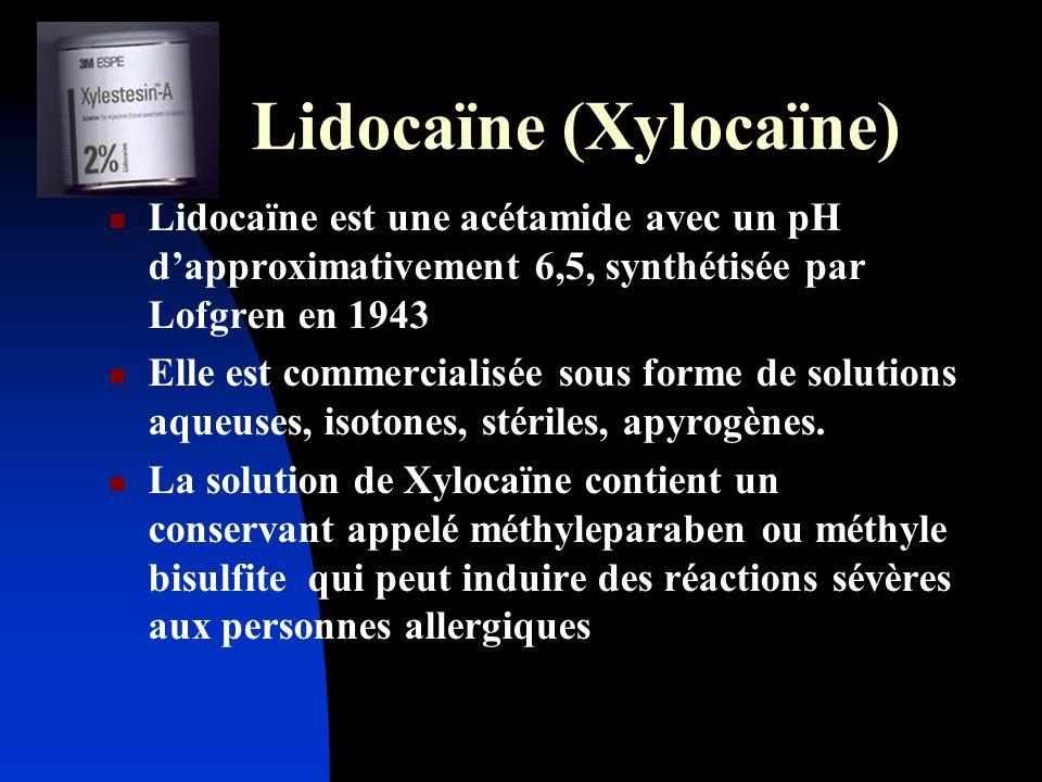 Lidocaïne (Xylocaïne) Lidocaïne est une acétamide avec un pH dapproximativement 6,5, synthétisée par Lofgren en 1943 Elle est commercialisée sous form