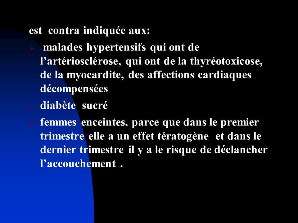 est contra indiquée aux: malades hypertensifs qui ont de lartériosclérose, qui ont de la thyréotoxicose, de la myocardite, des affections cardiaques d