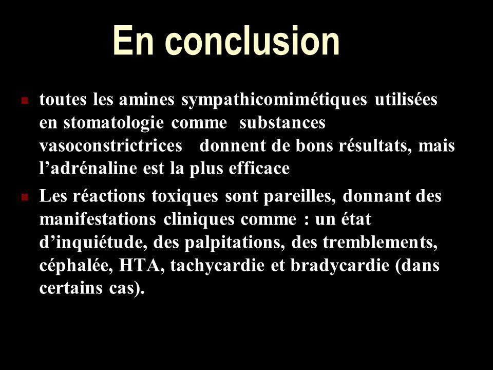 En conclusion toutes les amines sympathicomimétiques utilisées en stomatologie comme substances vasoconstrictrices donnent de bons résultats, mais lad
