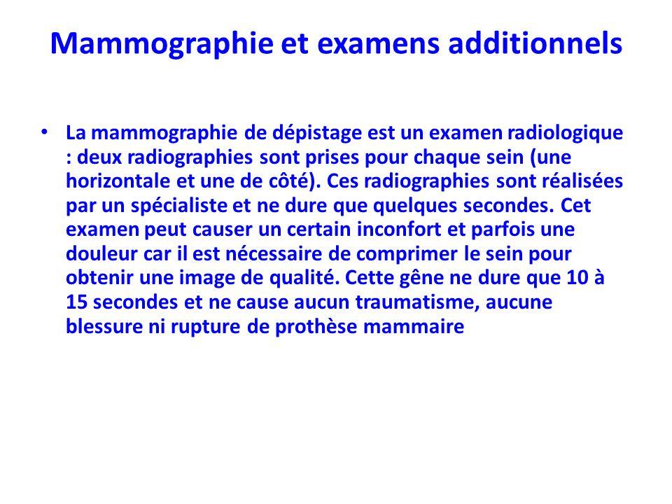 Mammographie et examens additionnels La mammographie de dépistage est un examen radiologique : deux radiographies sont prises pour chaque sein (une ho