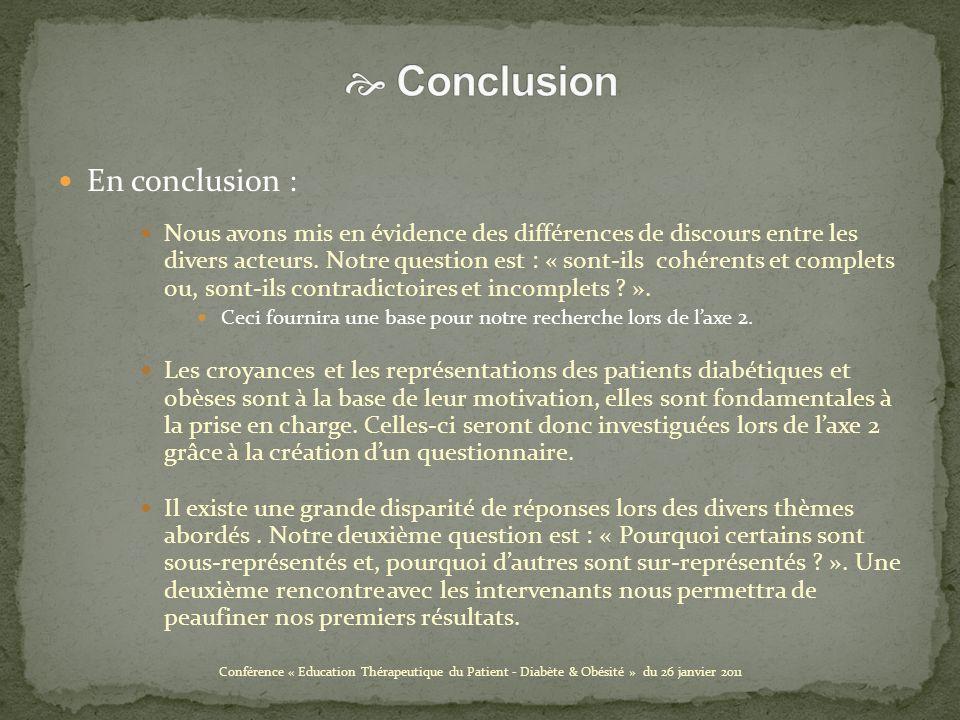En conclusion : Nous avons mis en évidence des différences de discours entre les divers acteurs.